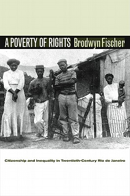A Poverty of Rights By Fischer, Brodwyn